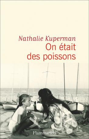 On était des poissons de Nathalie Kuperman - Editions Flammarion