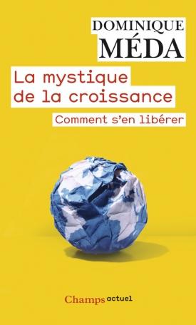5c97646cae0 La Mystique de la croissance de Dominique Méda - Editions Flammarion