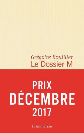 Le Dossier M (Rentrée Littérature 2017) - Grégoire Bouillier