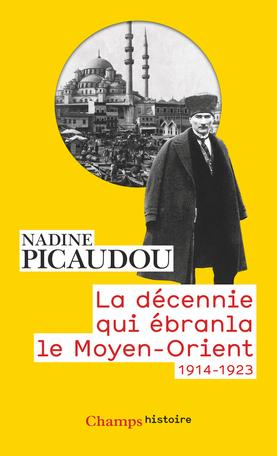 La Decennie Qui Ebranla Le Moyen Orient De Nadine Picaudou Editions Flammarion