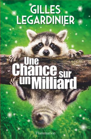 Une chance sur un milliard de Gilles Legardinier - Editions Flammarion