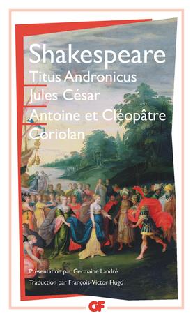 Titus Andronicus – Jules César – Antoine et Cléopâtre – Coriolan