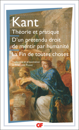 Théorie et pratique – D'un prétendu droit de mentir par humanité – La Fin de toutes choses et autres textes