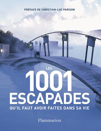 Les 1001 escapades qu'il faut avoir faites dans sa vie