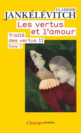 Les Vertus et l'amour Tome 1 - Traité des vertus II 2