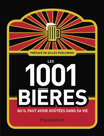 Les 1 001 bières qu'il faut avoir goûtées dans sa vie