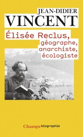 Elisée Reclus - Géographe, anarchiste, écologiste
