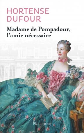 Madame de Pompadour, l'amie nécessaire