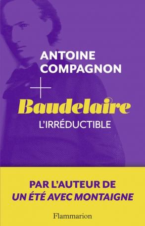 Baudelaire, l'irréductible