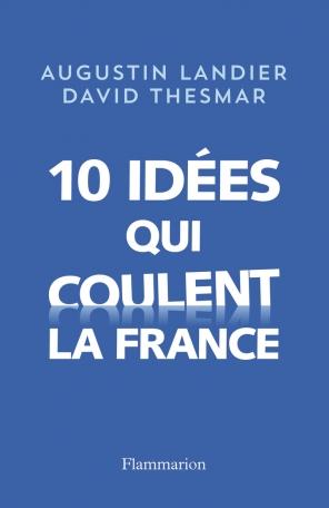 Dix idées qui coulent la France