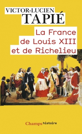 La France de Louis XIII et de Richelieu