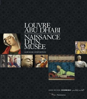 Louvre Abu Dhabi. Naissance d'un musée