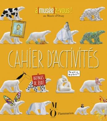 Cahier d'activités. A(musee)z-vous ! au musée d'Orsay