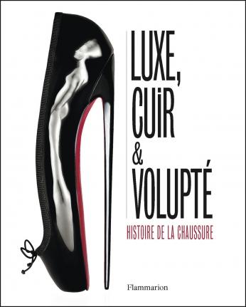 Luxe, cuir et volupté - Histoire de la chaussure