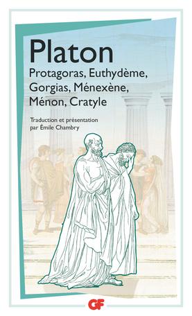 Protagoras – Euthydème - Gorgias - Ménexène - Ménon - Cratyle