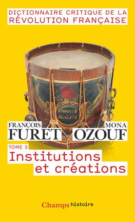 Dictionnaire critique de la Révolution française Tome 3 - Institutions et créations 2