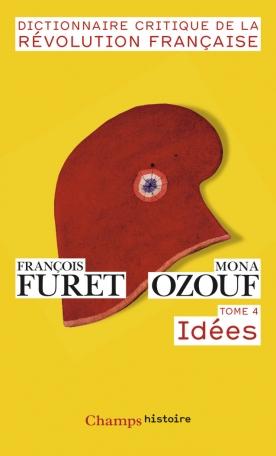 Dictionnaire critique de la Révolution française Tome 4 - Idées 2