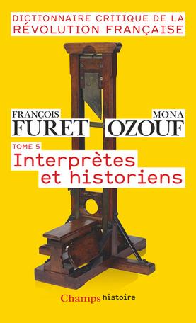 Dictionnaire critique de la Révolution française  Tome 5 - Interprètes et historiens 2