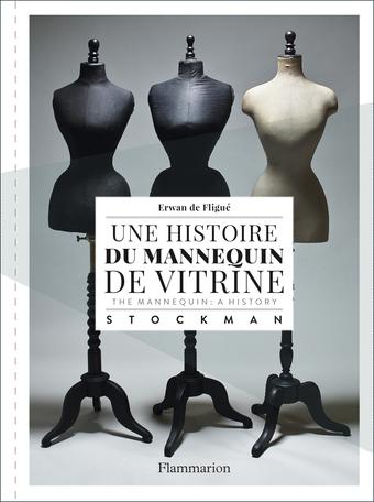 Une histoire du mannequin de vitrine / The Mannequin : A History