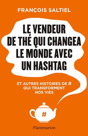 Le vendeur de thé qui changea le monde avec un hashtag