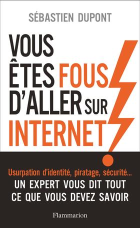 Vous êtes fous d'aller sur Internet!
