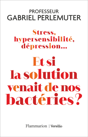 Stress, hypersensibilité, dépression... Et si la solution venait de nos bactéries ?