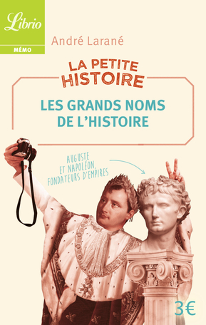 La Petite Histoire : Les Grands Noms de l'Histoire