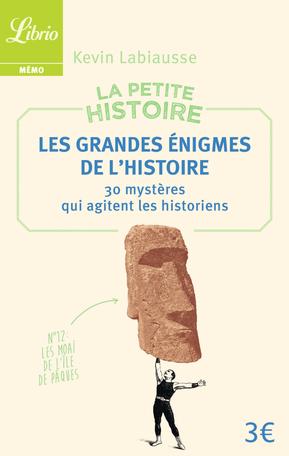 La Petite Histoire : Les Grandes Énigmes de l'Histoire
