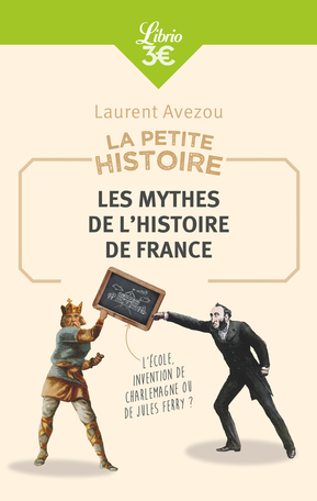La Petite Histoire : Les mythes de l'Histoire de France