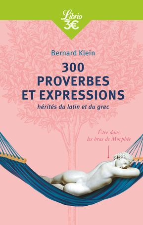 300 proverbes et expressions hérités du latin et du grec
