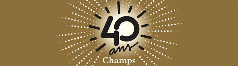 Champs - 40 ans